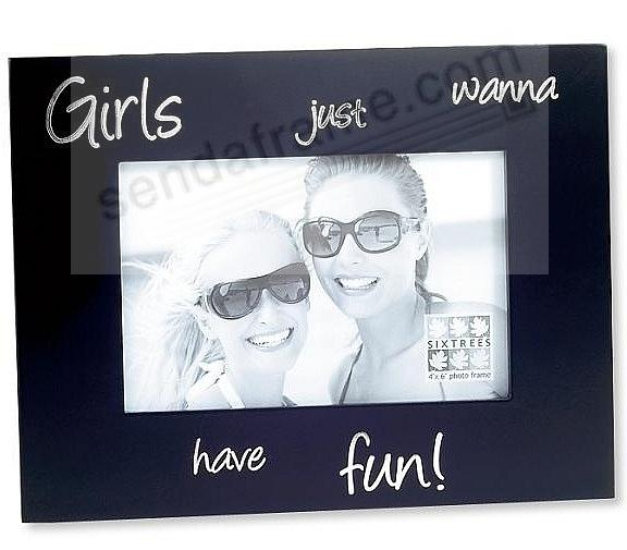 GIRLS JUST WANNA HAVE FUN by Sixtrees® - Picture Frames, Photo ...