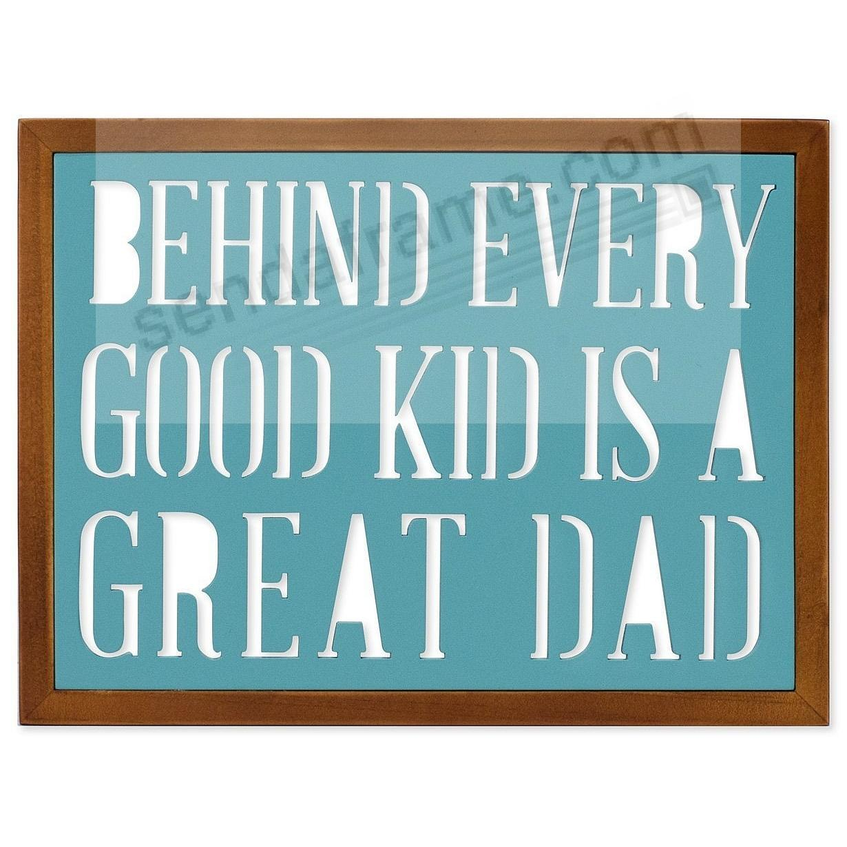 BEHIND EVERY GOOD KID - DAD Box Sign by Malden®
