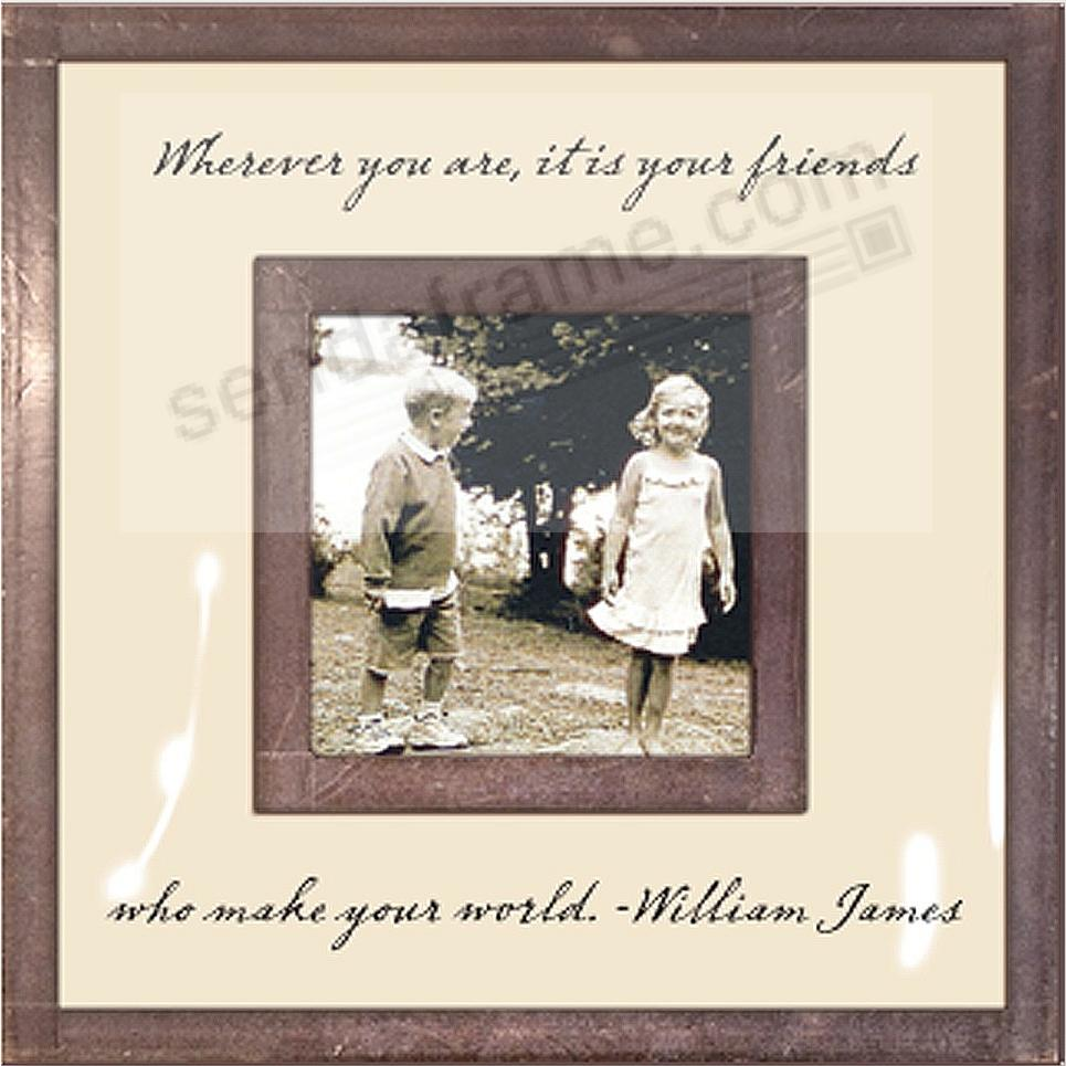 ...ITS YOUR FRIENDS WHO MAKE YOUR WORLD Copper + Clear Glass 3x3 Frame by Ben's Garden®