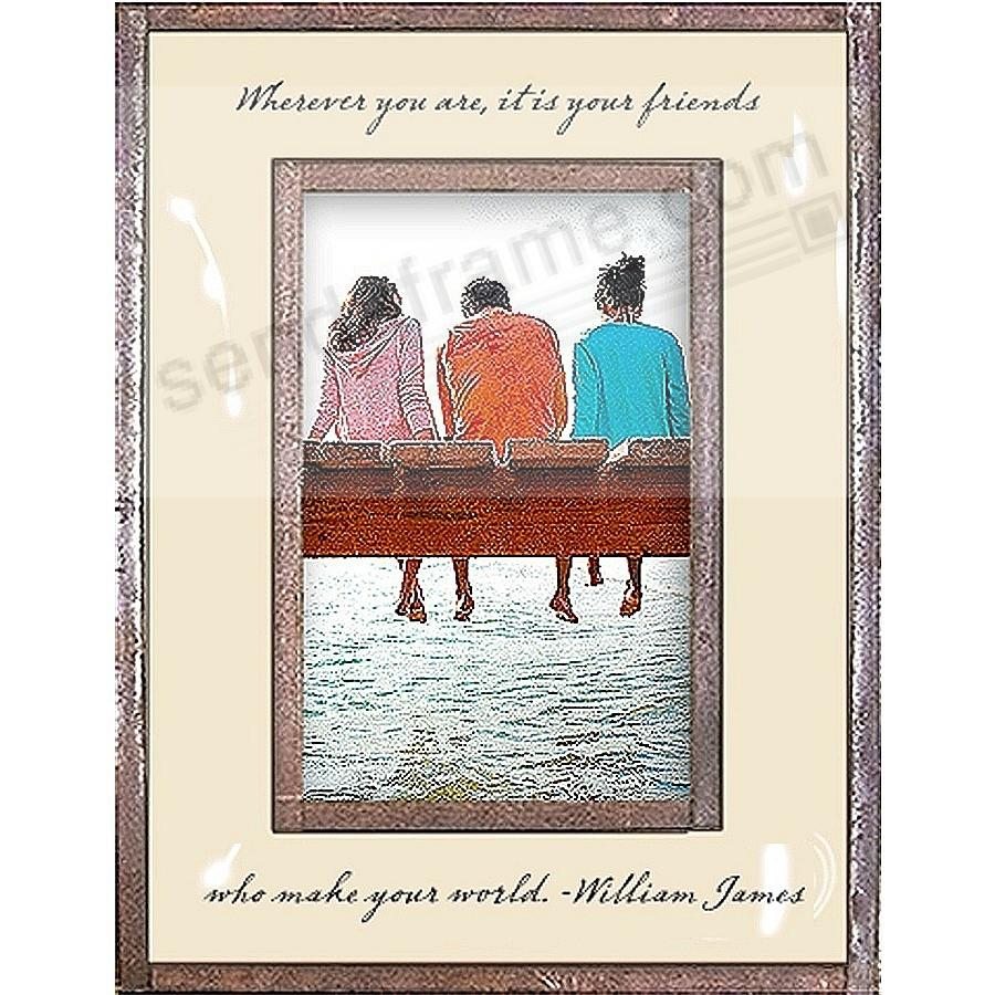 ...ITS YOUR FRIENDS WHO MAKE YOUR WORLD Copper + Clear Glass 4x6 Frame by Ben's Garden®
