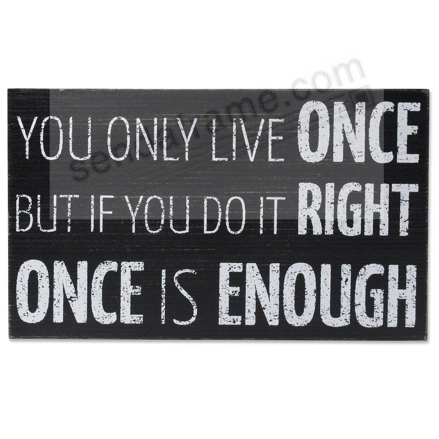 YOU ONLY LIVE ONCE... Wood 10x6 Box Sign by Lawrence®