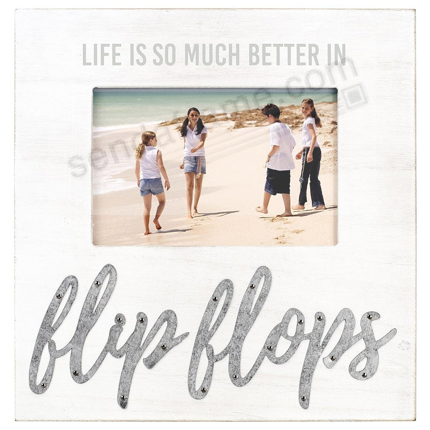LIFE IS BETTER IN FLIP FLOPS 4x6 Frame by Malden®