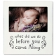 White Wash WHAT DID WE DO BEFORE YOU CAME ALONG 6x4 frame by Lawrence�